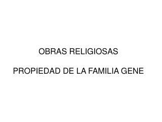 OBRAS RELIGIOSAS PROPIEDAD DE LA FAMILIA GENE
