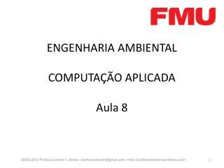 ENGENHARIA AMBIENTAL COMPUTAÇÃO APLICADA Aula  8