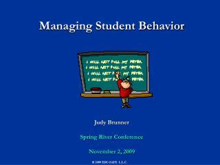 Managing Student Behavior Judy Brunner Spring River Conference November 2, 2009