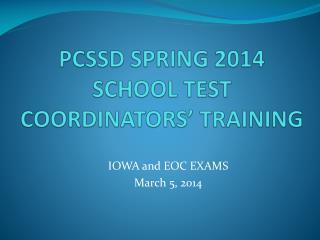 PCSSD SPRING 2014 SCHOOL TEST COORDINATORS� TRAINING