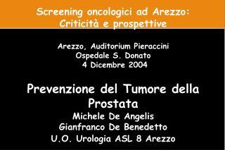 Screening oncologici ad Arezzo: Criticit  e prospettive  Arezzo, Auditorium Pieraccini Ospedale S. Donato  4 Dicembre 20