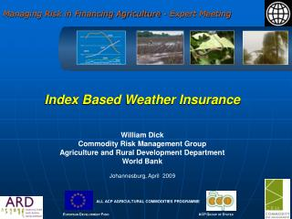 Index Based Weather Insurance    William Dick Commodity Risk Management Group Agriculture and Rural Development Departme