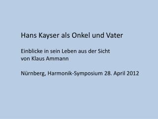 Hans Kayser als Onkel und Vater Einblicke in sein Leben aus der Sicht von Klaus Ammann