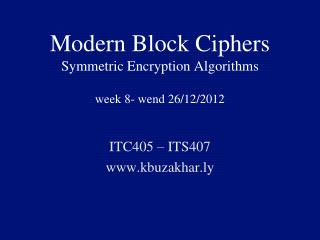Modern Block Ciphers Symmetric Encryption Algorithms week 8- wend 26/12/2012