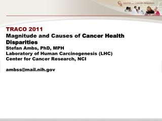 TRACO 2011 Magnitude and Causes of Cancer Health Disparities Stefan Ambs, PhD, MPH Laboratory of Human Carcinogenesis LH