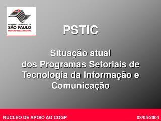 PSTIC Situação atual dos Programas Setoriais de Tecnologia da Informação e Comunicação