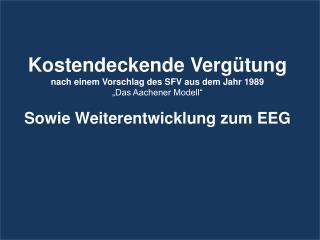 """Kostendeckende Vergütung nach einem Vorschlag des SFV aus dem Jahr 1989 """"Das Aachener Modell"""""""