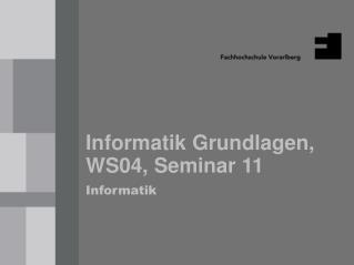 Informatik Grundlagen, WS04, Seminar 11 Informatik