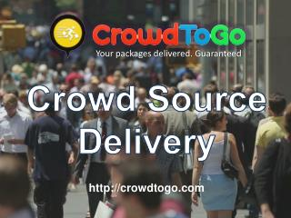 Crowd Source Delivery