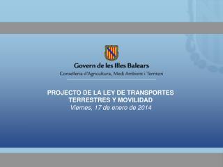 PROJECTO DE LA LEY DE TRANSPORTES TERRESTRES Y MOVILIDAD  Viernes, 17 de enero de 2014