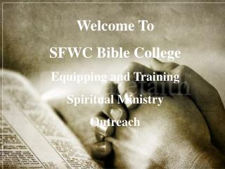Welcome To  SFWC Bible College Equipping and Training  Spiritual Ministry Outreach