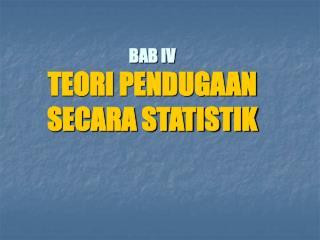 BAB IV TEORI PENDUGAAN SECARA STATISTIK