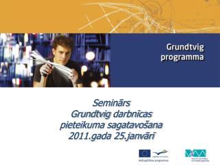 Seminārs  Grundtvig  darbnīcas  pieteikuma sagatavošana 2011.gada 25.janvārī