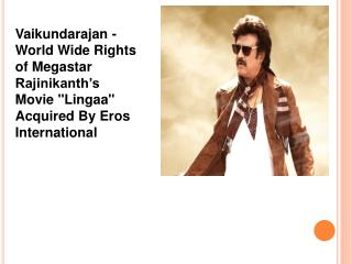 Vaikundarajan - World Wide Rights of Megastar Rajinikanth's