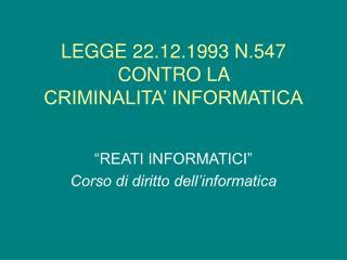 LEGGE 22.12.1993 N.547  CONTRO LA  CRIMINALITA' INFORMATICA
