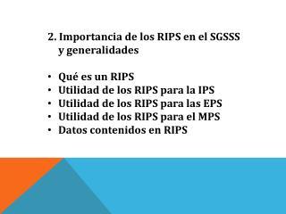2. Importancia de los RIPS en el SGSSS y generalidades Qué es un RIPS