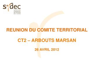 REUNION DU COMITE TERRITORIAL  CT2 – ARBOUTS MARSAN 26 AVRIL 2012