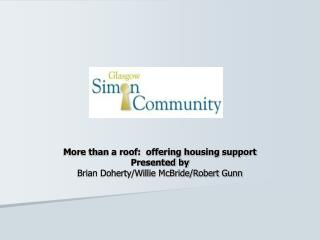 More than a roof:  offering housing support Presented by Brian Doherty