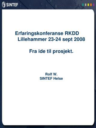 Erfaringskonferanse RKDD Lillehammer 23-24 sept 2008 Fra ide til prosjekt. Rolf W.  SINTEF Helse
