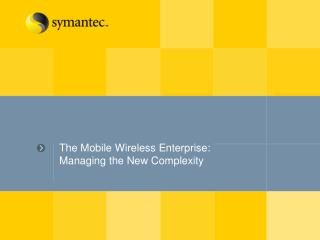The Mobile Wireless Enterprise:  Managing the New Complexity