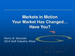 Markets in Motion  Your Market Has Changed… Have You?