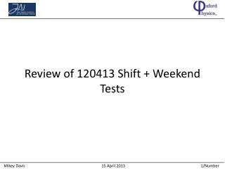 Review of 120413 Shift + Weekend Tests
