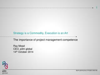 Strategy is a Commodity, Execution is an Art The importance of project management competence