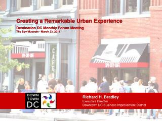 Richard H. Bradley Executive Director Downtown DC Business Improvement District