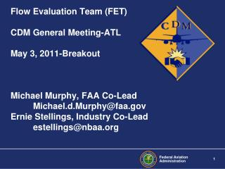 Flow Evaluation Team FET  CDM General Meeting-ATL  May 3, 2011-Breakout    Michael Murphy, FAA Co-Lead  Michael.d.Murphy