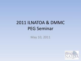 2011 ILNATOA  DMMC PEG Seminar