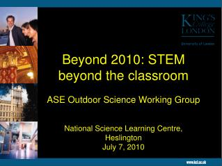 Beyond 2010: STEM beyond the classroom  ASE Outdoor Science Working Group   National Science Learning Centre, Heslington