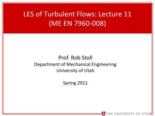 LES  of Turbulent Flows : Lecture  11 (ME EN 7960-008)