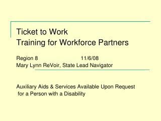 Ticket to Work  Training for Workforce Partners   Region 8 			11/6/08