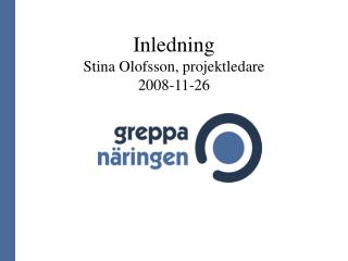 Inledning Stina Olofsson, projektledare 2008-11-26