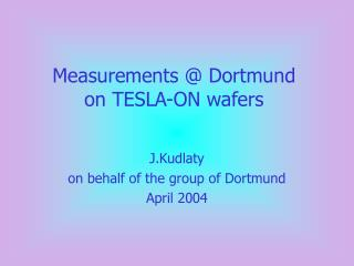 Measurements @ Dortmund  on TESLA-ON wafers