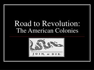 Road to Revolution: The American Colonies