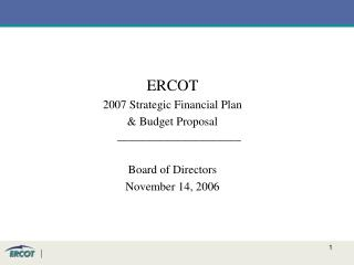 ERCOT 2007 Strategic Financial Plan  & Budget Proposal _____________________ Board of Directors