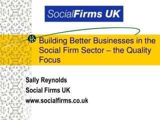 Building Better Businesses in the Social Firm Sector – the Quality Focus