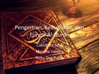 Pengertian ,  Kedudukan ,  dan Fungsi Al-Quran