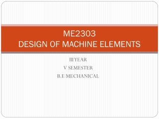 ME2303 DESIGN OF MACHINE ELEMENTS