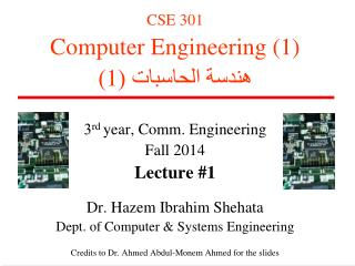 CSE 301 Computer Engineering (1) هندسة  الحاسب ات  ( 1 ) 3 rd  year, Comm. Engineering Fall 2014