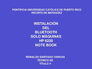 INSTALACIÓN  DEL  BLUETOOTH SOLO MÁQUINAS  HP 6220  NOTE BOOK