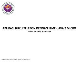 APLIKASI BUKU TELEPON DENGAN J2ME (JAVA 2 MICRO Didiet Ariandi. 30105453