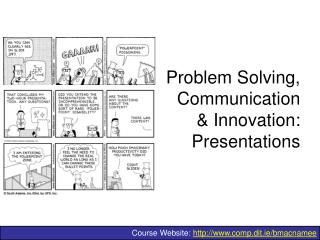 Problem Solving,  Communication   Innovation: Presentations