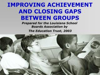 IMPROVING ACHIEVEMENT AND CLOSING GAPS BETWEEN GROUPS