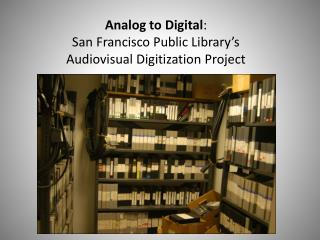 Analog to Digital :  San Francisco Public Library's  Audiovisual Digitization Project
