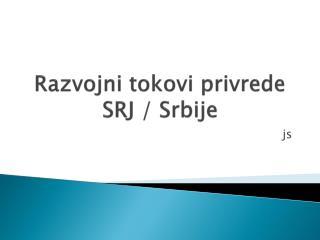 Razvojni tokovi privrede SRJ / Srbije