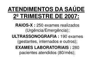 ATENDIMENTOS DA SA�DE 2� TRIMESTRE DE 2007: