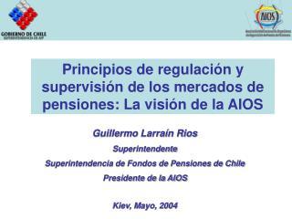 Principios de regulación y supervisión de los mercados de pensiones: La visión de la AIOS
