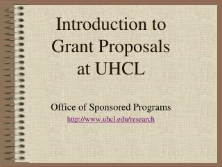 Introduction to  Grant Proposals  at UHCL